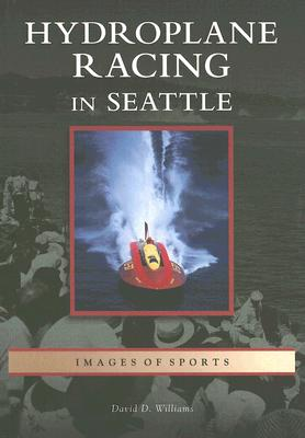 Hydroplane Racing in Seattle By Williams, David D.